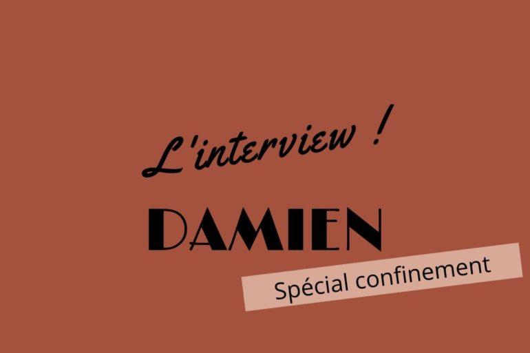 Interview confinement Damien